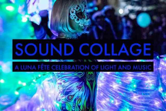 Sound Collage: A LUNA Fête Celebration of Light & Music