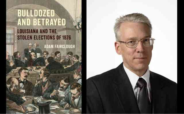 Bulldozed and Betrayed: Louisiana and the Stolen Elections of 1876 with Adam Fairclough
