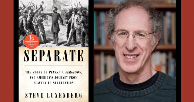 Separate: The Story of Plessy v. Ferguson with author Steve Luxenberg