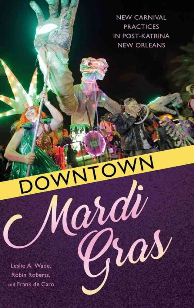 Downtown Mardi Gras: New Carnival Practices in Post-Katrina New Orleans